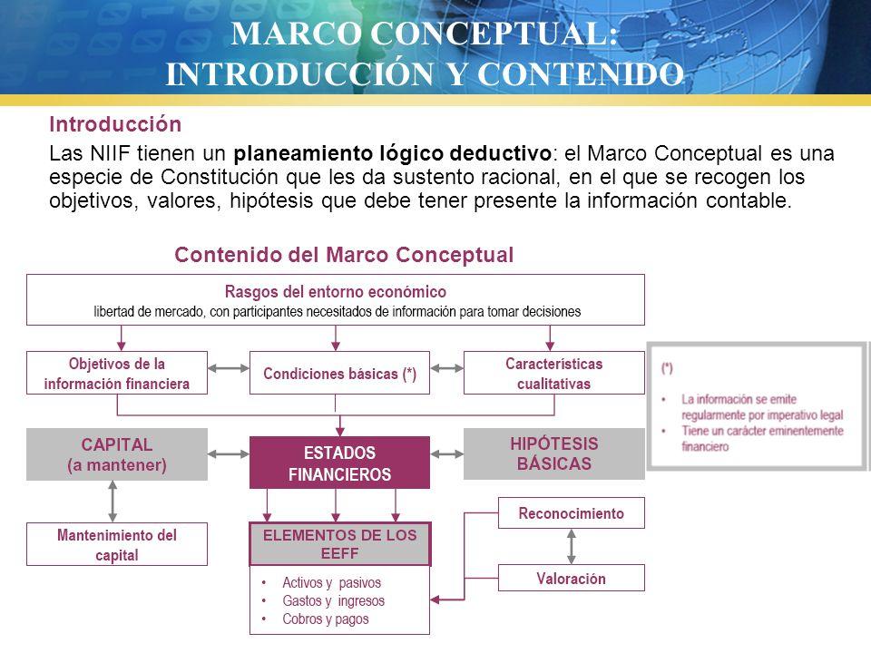 Propósito El Marco Conceptual para la Preparación y Presentación de los Estados Financieros (IASC, 1989) (*) establece los fundamentos conceptuales en los que se basa la información financiera, al objeto de dotar de sustento racional a las normas contables y con ello ayudar a los organismos normalizadores en su labor de desarrollo o interpretación de las NIC, a los usuarios de la información para su adecuada interpretación y a los auditores en el proceso de formarse una opinión sobre si los estados financieros se preparan de conformidad con las NIC.