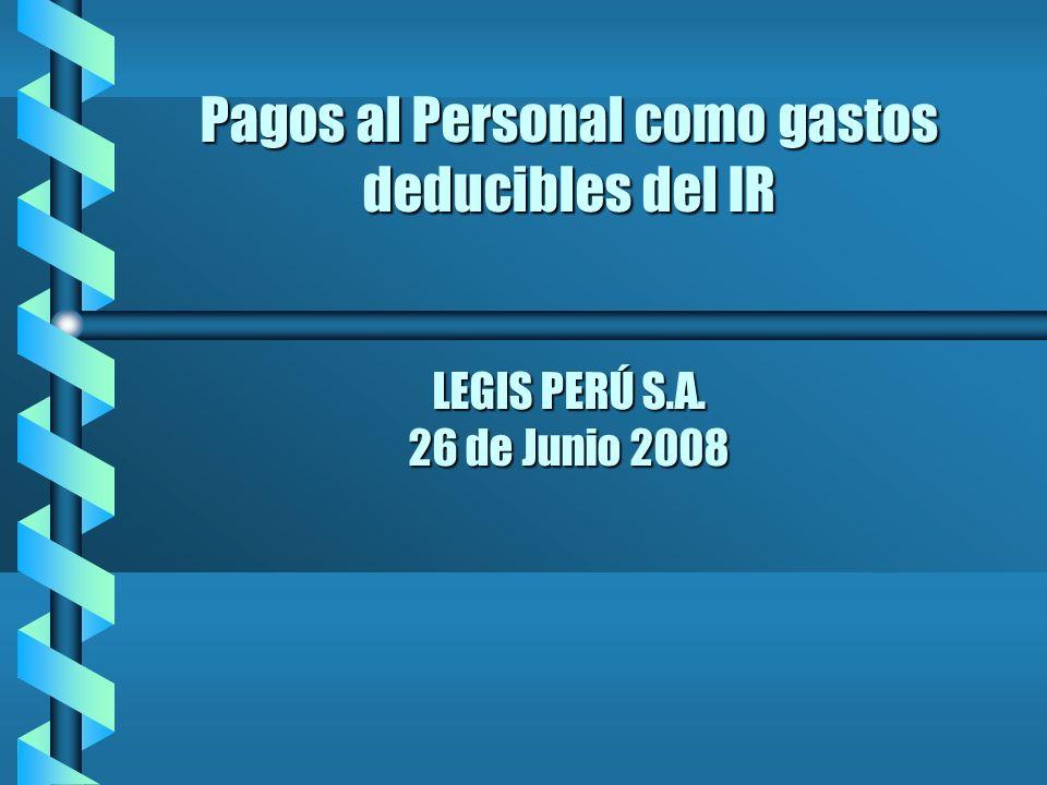 Pagos al Personal como gastos deducibles del IR LEGIS PERÚ S.A. 26 de Junio 2008