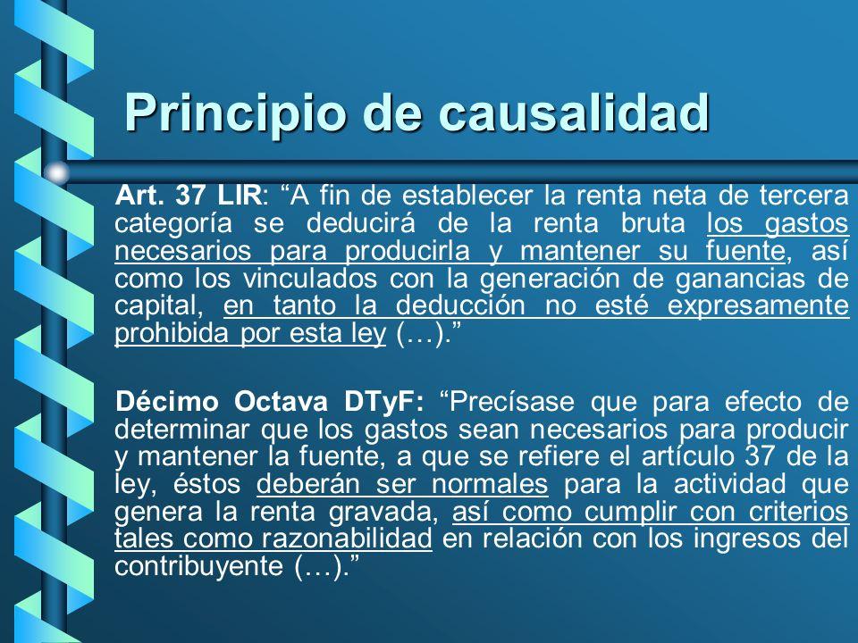Principio de causalidad Art. 37 LIR: A fin de establecer la renta neta de tercera categoría se deducirá de la renta bruta los gastos necesarios para p
