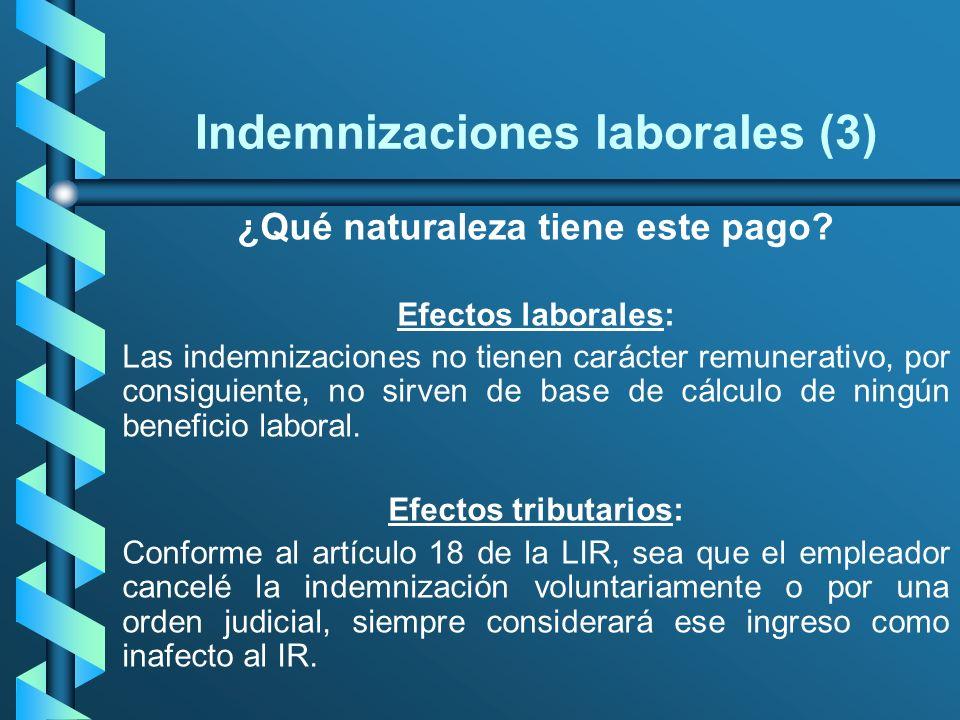 Indemnizaciones laborales (3) ¿Qué naturaleza tiene este pago? Efectos laborales: Las indemnizaciones no tienen carácter remunerativo, por consiguient