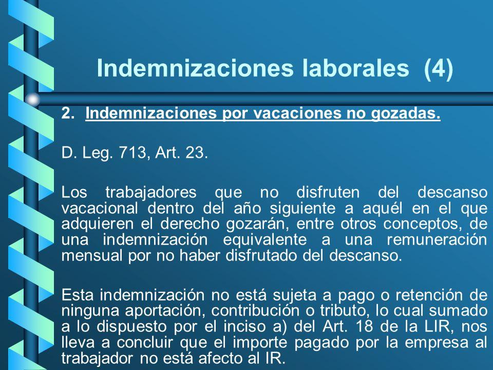 Indemnizaciones laborales (4) 2.Indemnizaciones por vacaciones no gozadas. D. Leg. 713, Art. 23. Los trabajadores que no disfruten del descanso vacaci