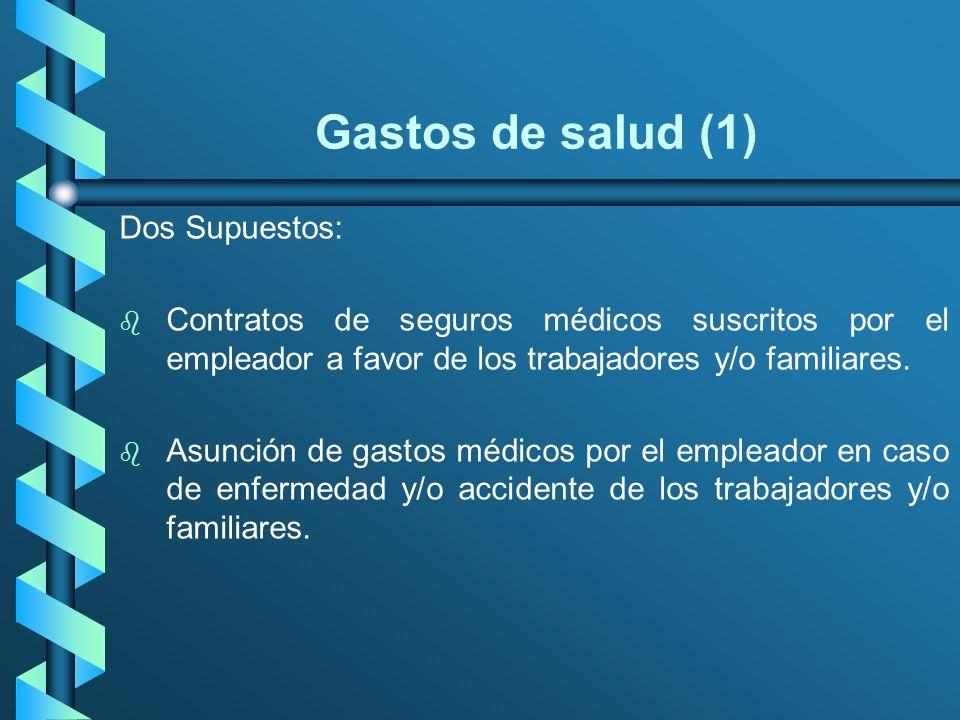Gastos de salud (1) Dos Supuestos: b b Contratos de seguros médicos suscritos por el empleador a favor de los trabajadores y/o familiares. b b Asunció