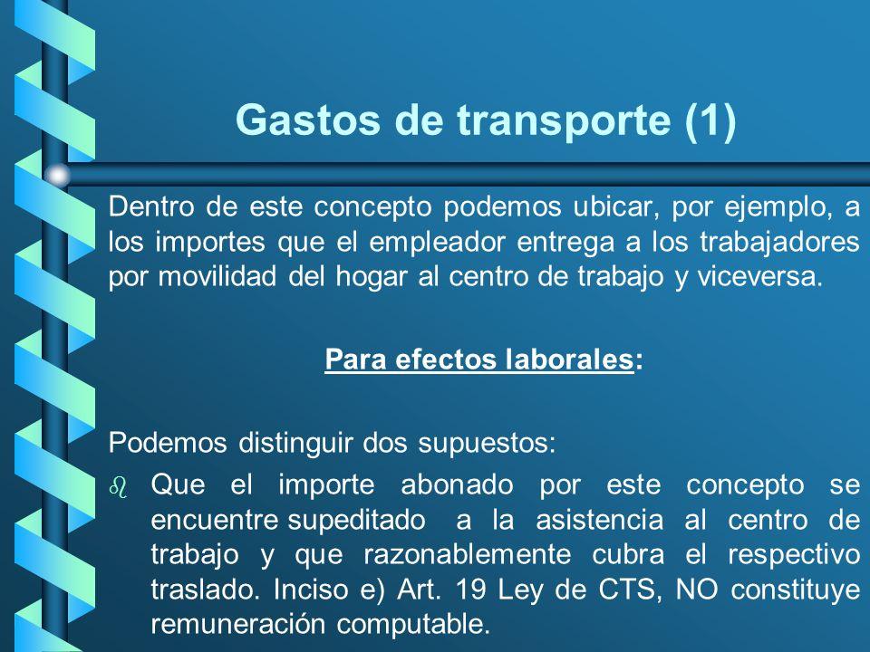 Gastos de transporte (1) Dentro de este concepto podemos ubicar, por ejemplo, a los importes que el empleador entrega a los trabajadores por movilidad