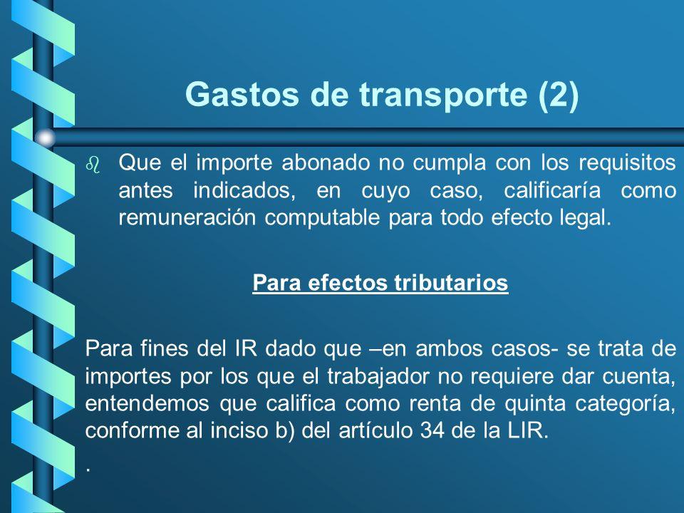 Gastos de transporte (2) b b Que el importe abonado no cumpla con los requisitos antes indicados, en cuyo caso, calificaría como remuneración computab