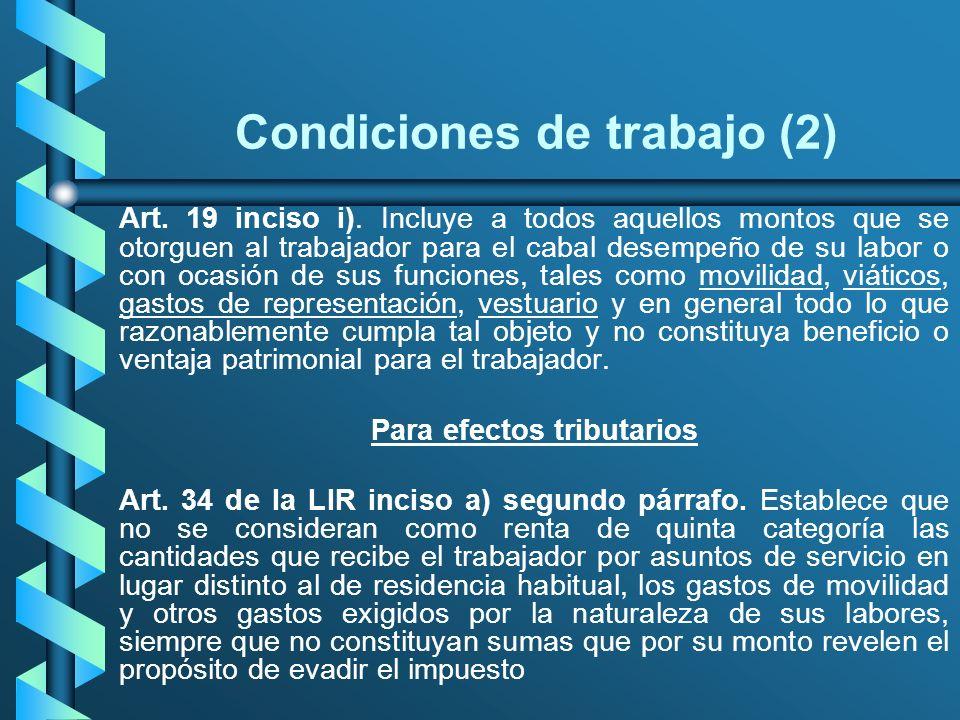 Condiciones de trabajo (2) Art. 19 inciso i). Incluye a todos aquellos montos que se otorguen al trabajador para el cabal desempeño de su labor o con