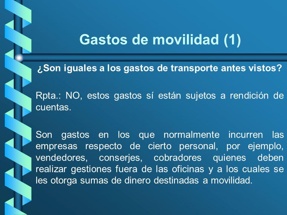Gastos de movilidad (1) ¿Son iguales a los gastos de transporte antes vistos? Rpta.: NO, estos gastos sí están sujetos a rendición de cuentas. Son gas