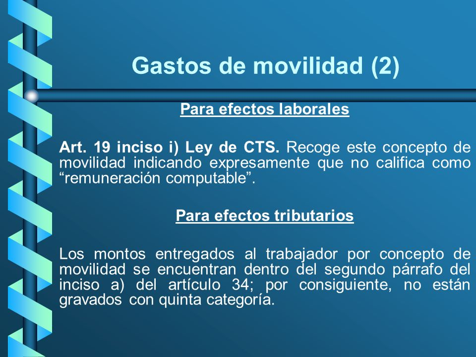 Gastos de movilidad (2) Para efectos laborales Art. 19 inciso i) Ley de CTS. Recoge este concepto de movilidad indicando expresamente que no califica