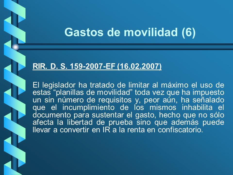 Gastos de movilidad (6) RIR. D. S. 159-2007-EF (16.02.2007) El legislador ha tratado de limitar al máximo el uso de estas planillas de movilidad toda