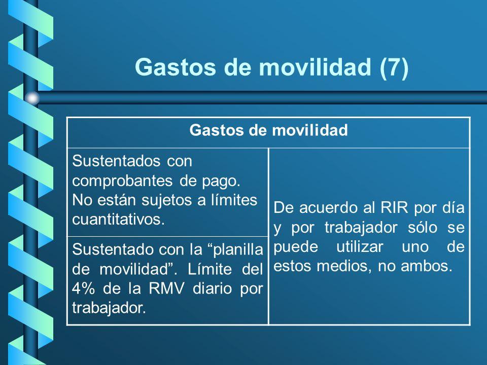 Gastos de movilidad (7) Gastos de movilidad Sustentados con comprobantes de pago. No están sujetos a límites cuantitativos. De acuerdo al RIR por día