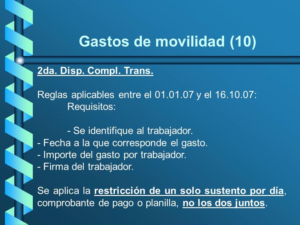 Gastos de movilidad (10) 2da. Disp. Compl. Trans. Reglas aplicables entre el 01.01.07 y el 16.10.07: Requisitos: - Se identifique al trabajador. - Fec