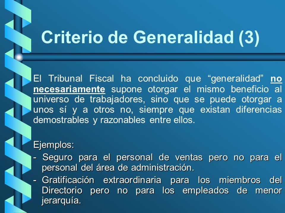 Criterio de Generalidad (3) El Tribunal Fiscal ha concluido que generalidad no necesariamente supone otorgar el mismo beneficio al universo de trabaja