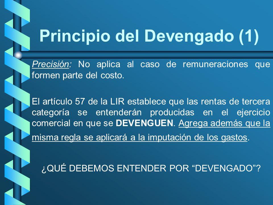 Principio del Devengado (1) Precisión: No aplica al caso de remuneraciones que formen parte del costo. El artículo 57 de la LIR establece que las rent