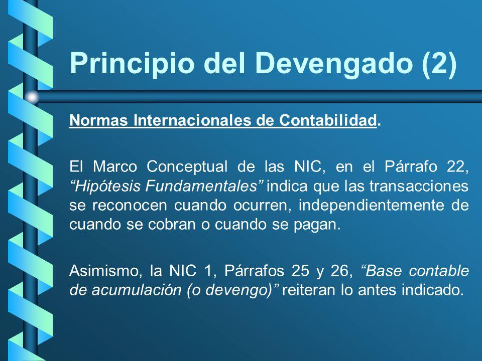 Principio del Devengado (2) Normas Internacionales de Contabilidad. El Marco Conceptual de las NIC, en el Párrafo 22, Hipótesis Fundamentales indica q