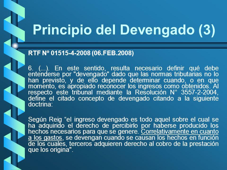 Principio del Devengado (3) RTF Nº 01515-4-2008 (06.FEB.2008) 6. (...). En este sentido, resulta necesario definir qué debe entenderse por