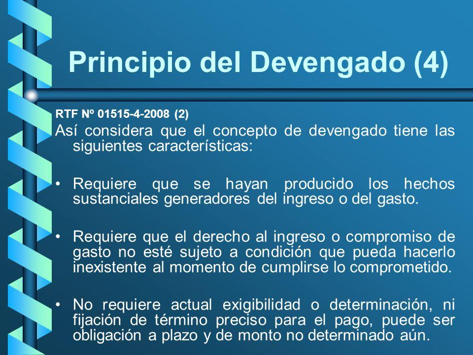 Principio del Devengado (4) RTF Nº 01515-4-2008 (2) Así considera que el concepto de devengado tiene las siguientes características: Requiere que se h