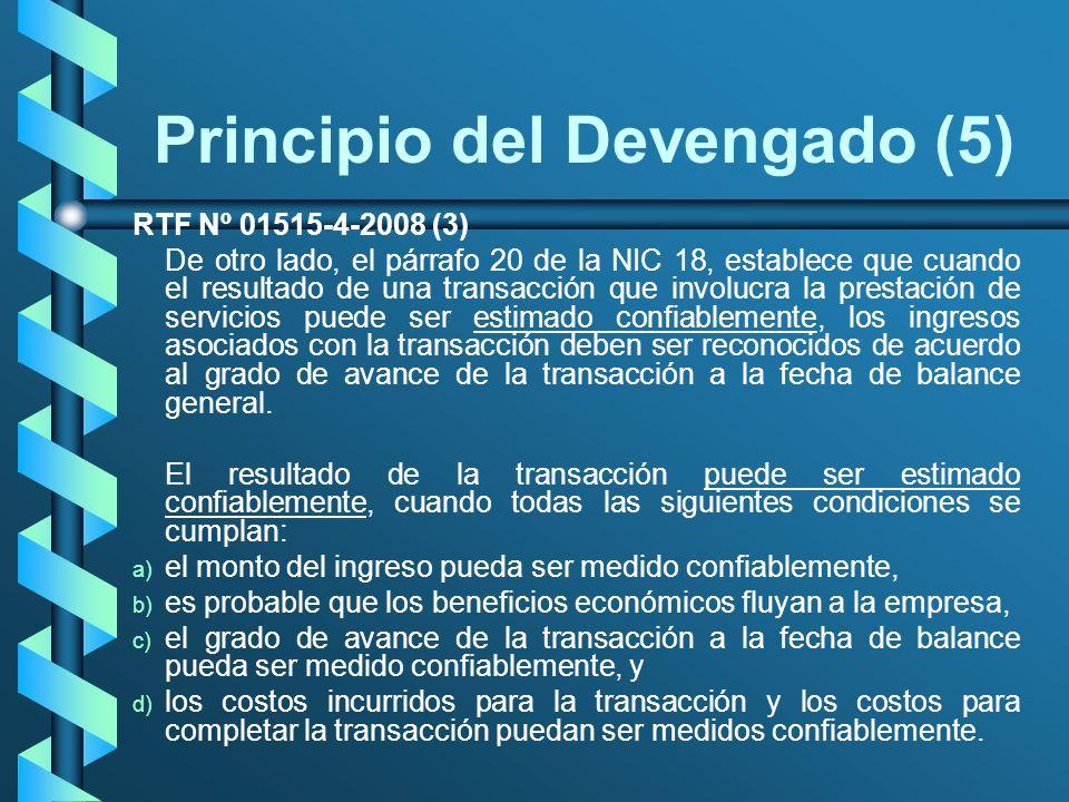Principio del Devengado (5) RTF Nº 01515-4-2008 (3) De otro lado, el párrafo 20 de la NIC 18, establece que cuando el resultado de una transacción que