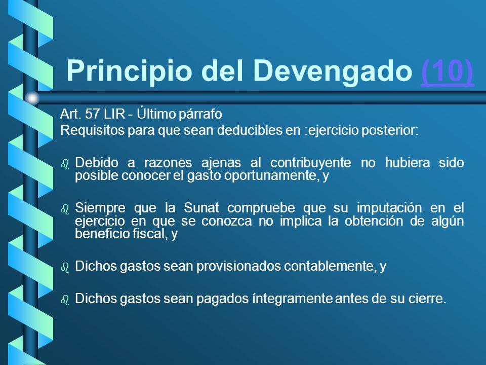 Principio del Devengado (10)(10) Art. 57 LIR - Último párrafo Requisitos para que sean deducibles en :ejercicio posterior: b b Debido a razones ajenas