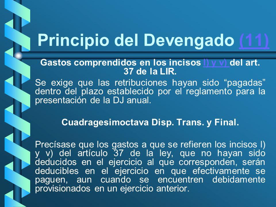 Principio del Devengado (11)(11) Gastos comprendidos en los incisos l) y v) del art. 37 de la LIR.l) y v) Se exige que las retribuciones hayan sido pa