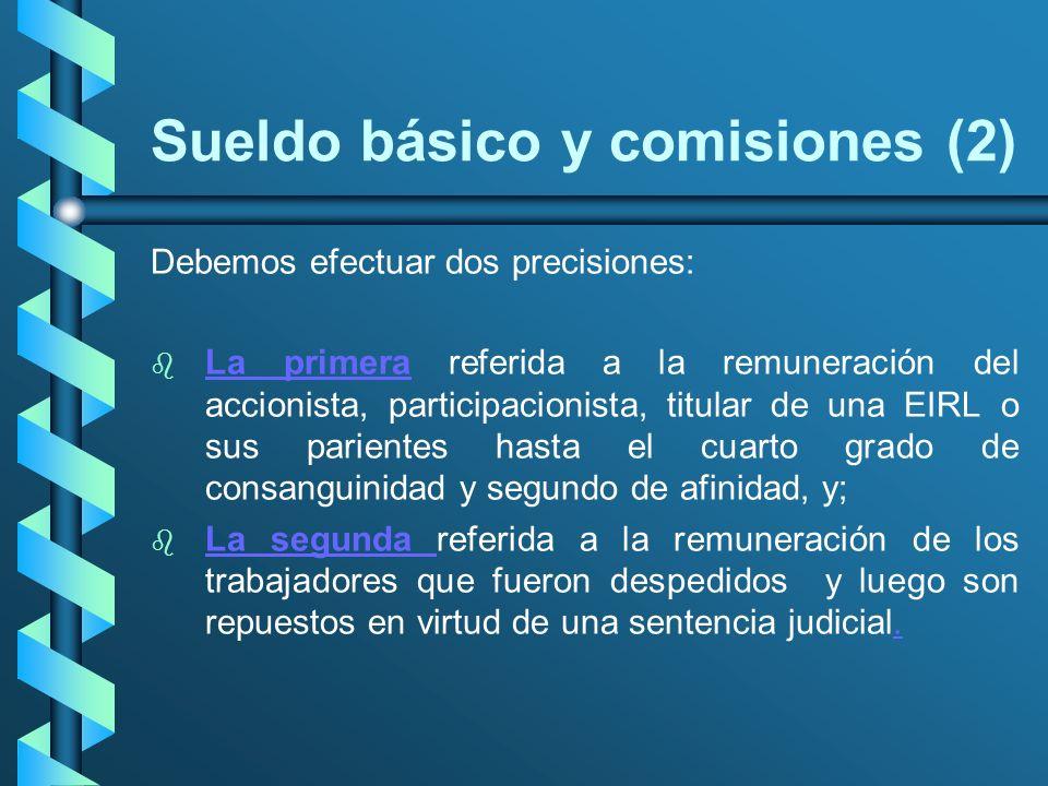 Sueldo básico y comisiones (2) Debemos efectuar dos precisiones: b b La primera referida a la remuneración del accionista, participacionista, titular