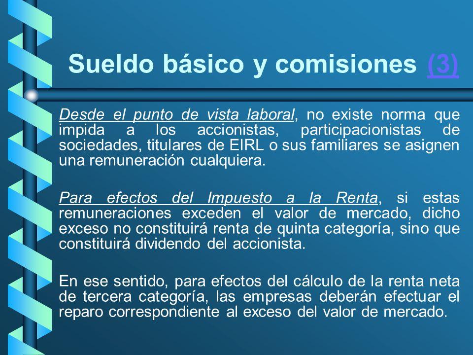 Sueldo básico y comisiones (3)(3) Desde el punto de vista laboral, no existe norma que impida a los accionistas, participacionistas de sociedades, tit