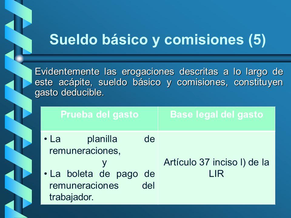 Sueldo básico y comisiones (5) Evidentemente las erogaciones descritas a lo largo de este acápite, sueldo básico y comisiones, constituyen gasto deduc