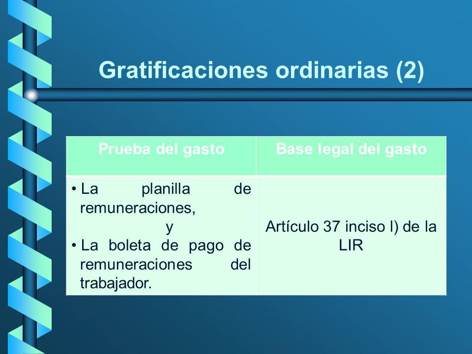 Gratificaciones ordinarias (2) Prueba del gastoBase legal del gasto La planilla de remuneraciones, y La boleta de pago de remuneraciones del trabajado