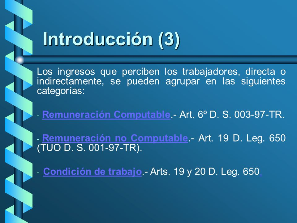 Introducción (4) (4) Remuneración Computable: Son las prestaciones en dinero o especie que un trabajador percibe como consecuencia del servicio prestado, que son de su libre disposición.