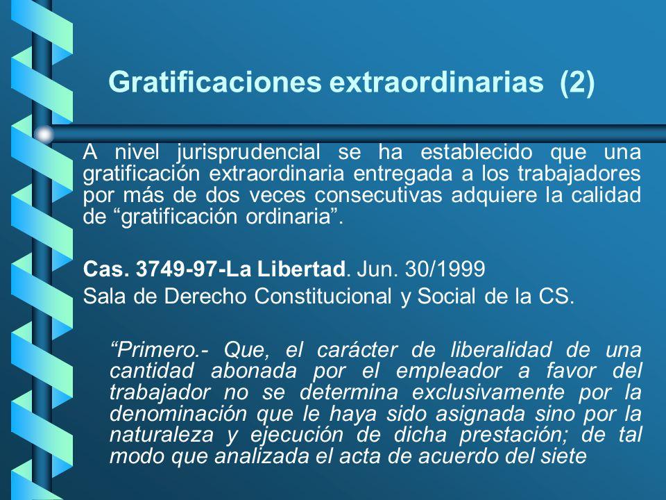 Gratificaciones extraordinarias (2) A nivel jurisprudencial se ha establecido que una gratificación extraordinaria entregada a los trabajadores por má