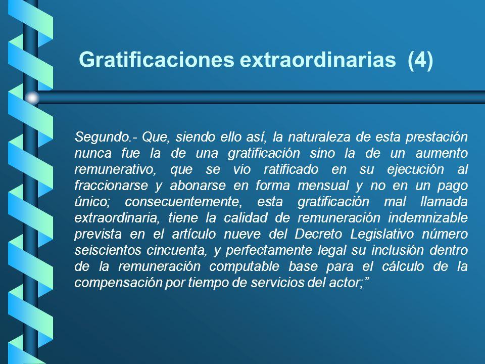Gratificaciones extraordinarias (4) Segundo.- Que, siendo ello así, la naturaleza de esta prestación nunca fue la de una gratificación sino la de un a