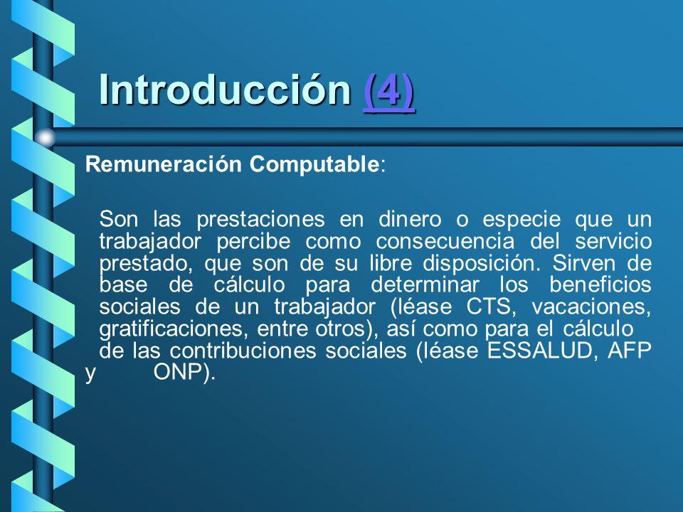 Introducción (4) (4) Remuneración Computable: Son las prestaciones en dinero o especie que un trabajador percibe como consecuencia del servicio presta