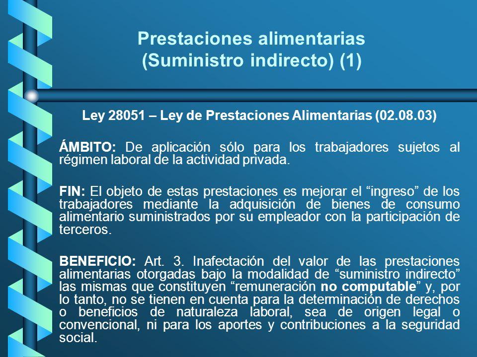 Prestaciones alimentarias (Suministro indirecto) (1) Ley 28051 – Ley de Prestaciones Alimentarias (02.08.03) ÁMBITO: De aplicación sólo para los traba