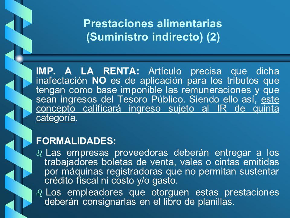 Prestaciones alimentarias (Suministro indirecto) (2) IMP. A LA RENTA: Artículo precisa que dicha inafectación NO es de aplicación para los tributos qu