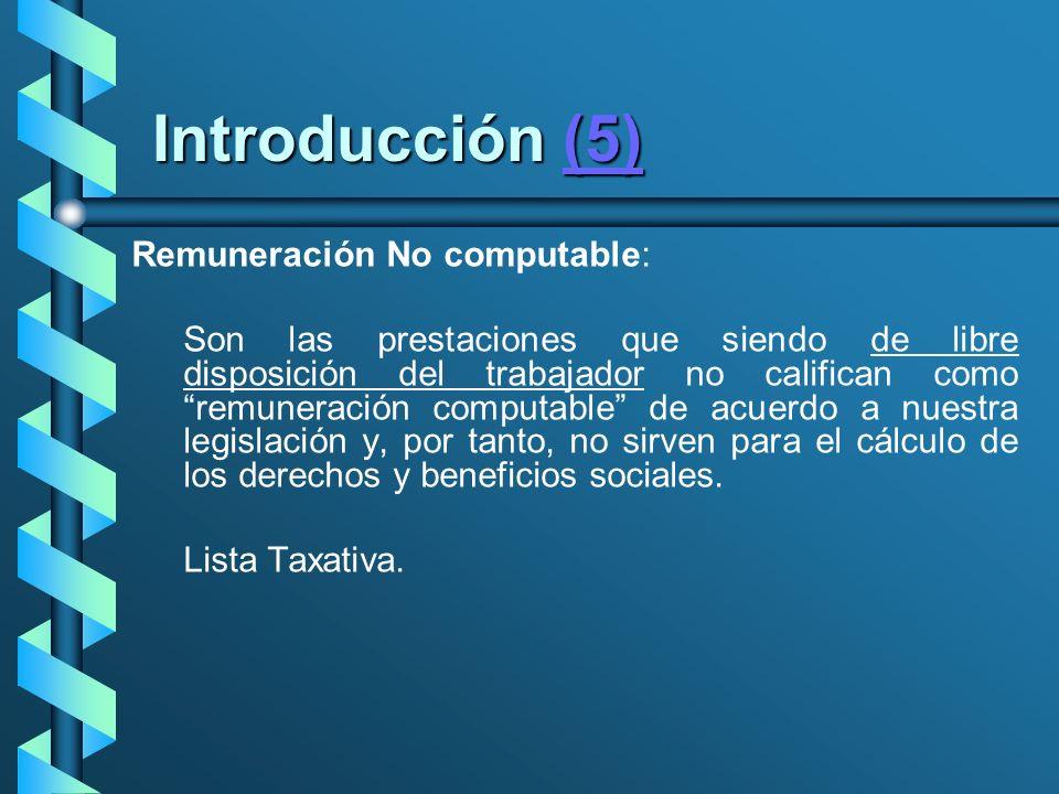Introducción (5) (5) Remuneración No computable: Son las prestaciones que siendo de libre disposición del trabajador no califican como remuneración co