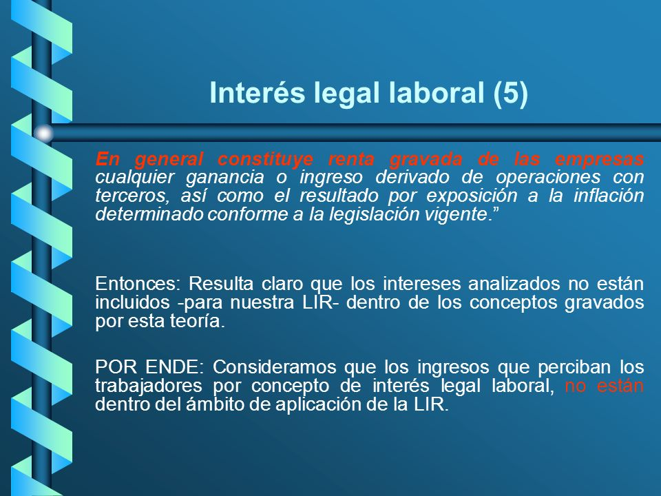 Interés legal laboral (5) En general constituye renta gravada de las empresas cualquier ganancia o ingreso derivado de operaciones con terceros, así c