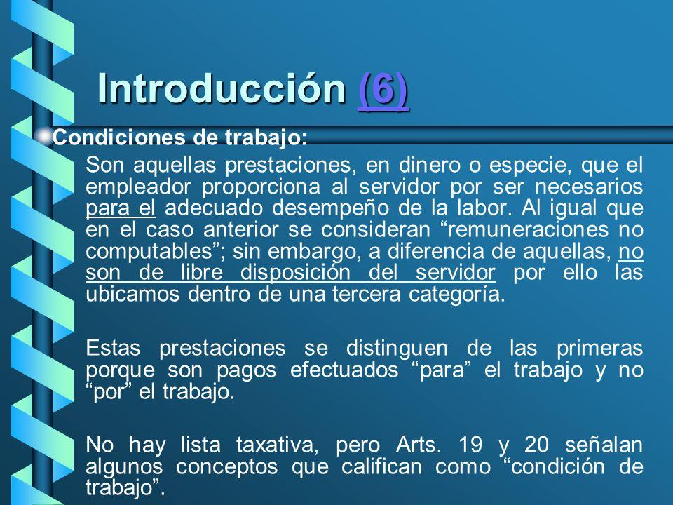 Introducción (6) (6) Condiciones de trabajo: Son aquellas prestaciones, en dinero o especie, que el empleador proporciona al servidor por ser necesari