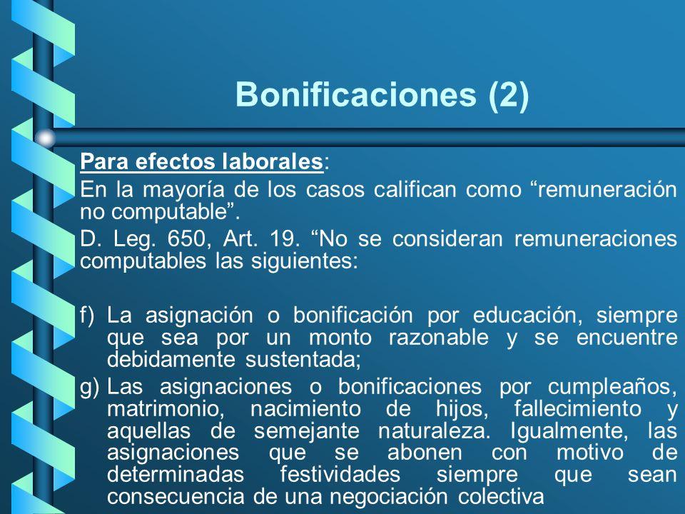 Bonificaciones (2) Para efectos laborales: En la mayoría de los casos califican como remuneración no computable. D. Leg. 650, Art. 19. No se considera