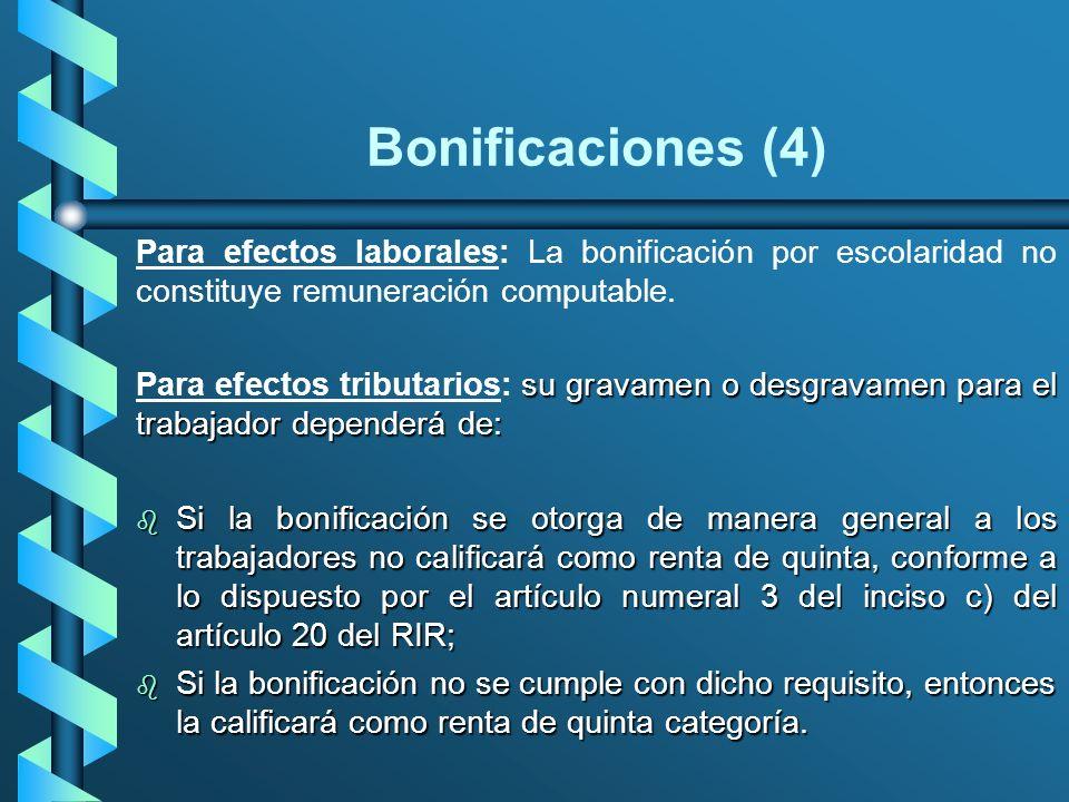 Bonificaciones (4) Para efectos laborales: La bonificación por escolaridad no constituye remuneración computable. su gravamen o desgravamen para el tr