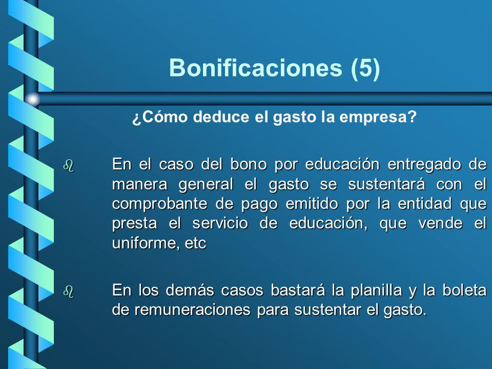 Bonificaciones (5) ¿Cómo deduce el gasto la empresa? b En el caso del bono por educación entregado de manera general el gasto se sustentará con el com
