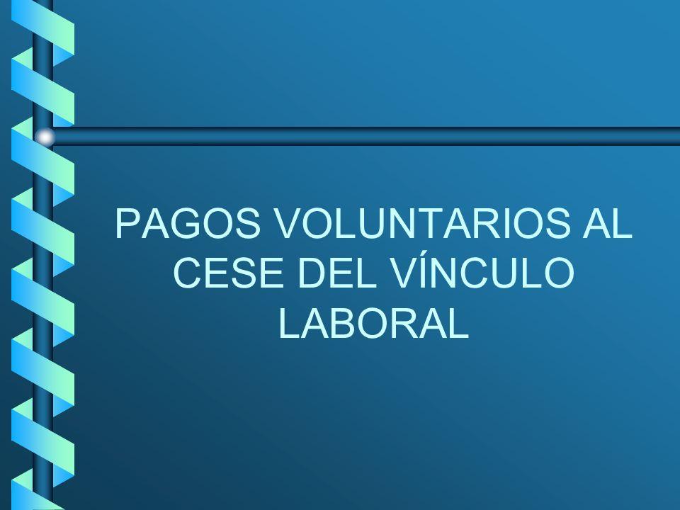 PAGOS VOLUNTARIOS AL CESE DEL VÍNCULO LABORAL