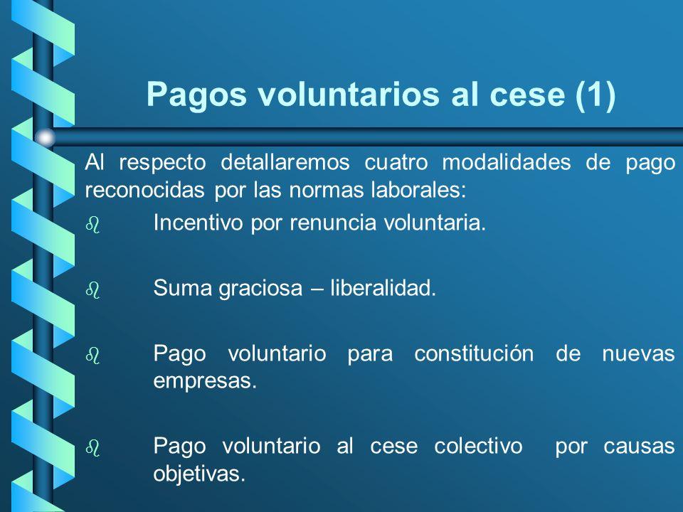 Pagos voluntarios al cese (1) Al respecto detallaremos cuatro modalidades de pago reconocidas por las normas laborales: b b Incentivo por renuncia vol