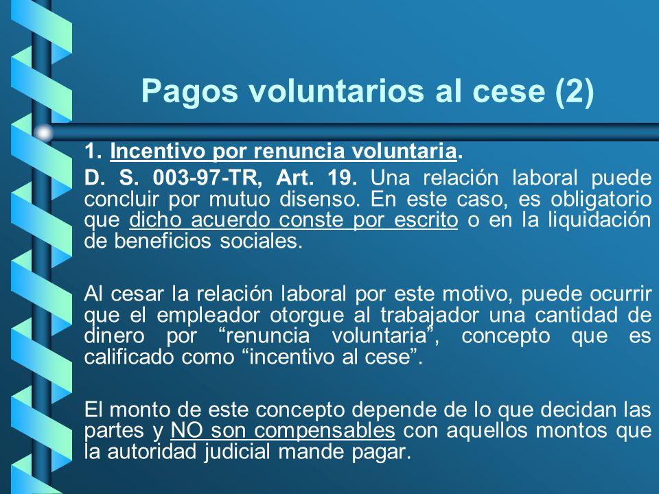 Pagos voluntarios al cese (2) 1.Incentivo por renuncia voluntaria. D. S. 003-97-TR, Art. 19. Una relación laboral puede concluir por mutuo disenso. En
