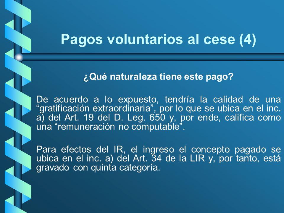 Pagos voluntarios al cese (4) ¿Qué naturaleza tiene este pago? De acuerdo a lo expuesto, tendría la calidad de una gratificación extraordinaria, por l