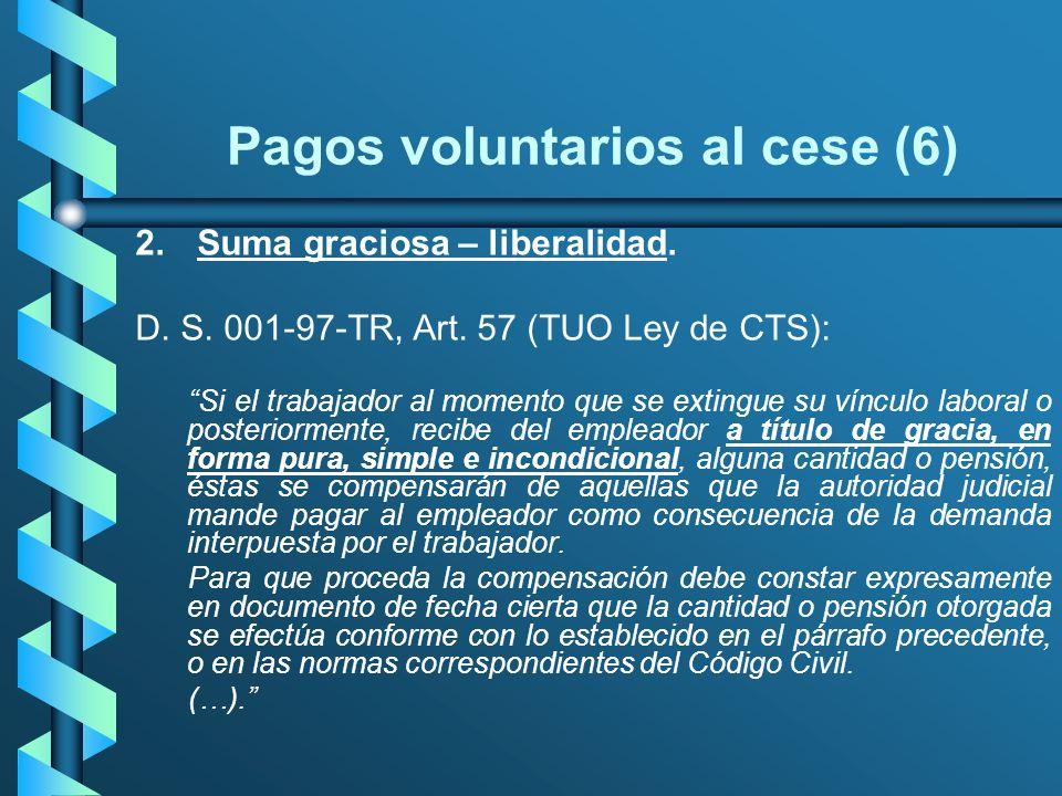 Pagos voluntarios al cese (6) 2.Suma graciosa – liberalidad. D. S. 001-97-TR, Art. 57 (TUO Ley de CTS): Si el trabajador al momento que se extingue su