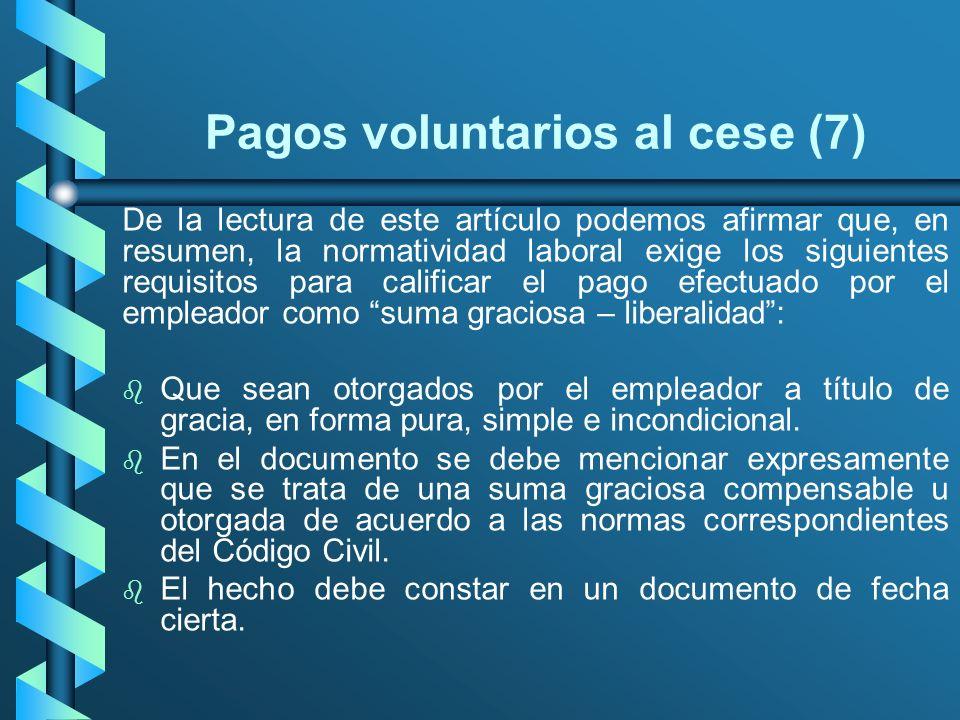 Pagos voluntarios al cese (7) De la lectura de este artículo podemos afirmar que, en resumen, la normatividad laboral exige los siguientes requisitos