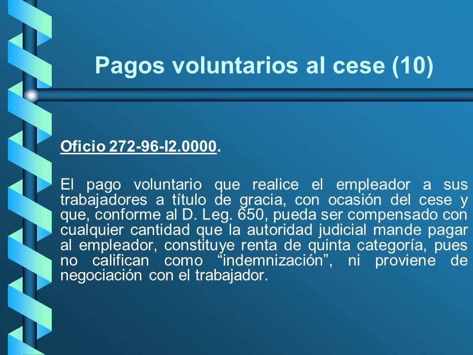 Pagos voluntarios al cese (10) Oficio 272-96-I2.0000. El pago voluntario que realice el empleador a sus trabajadores a título de gracia, con ocasión d