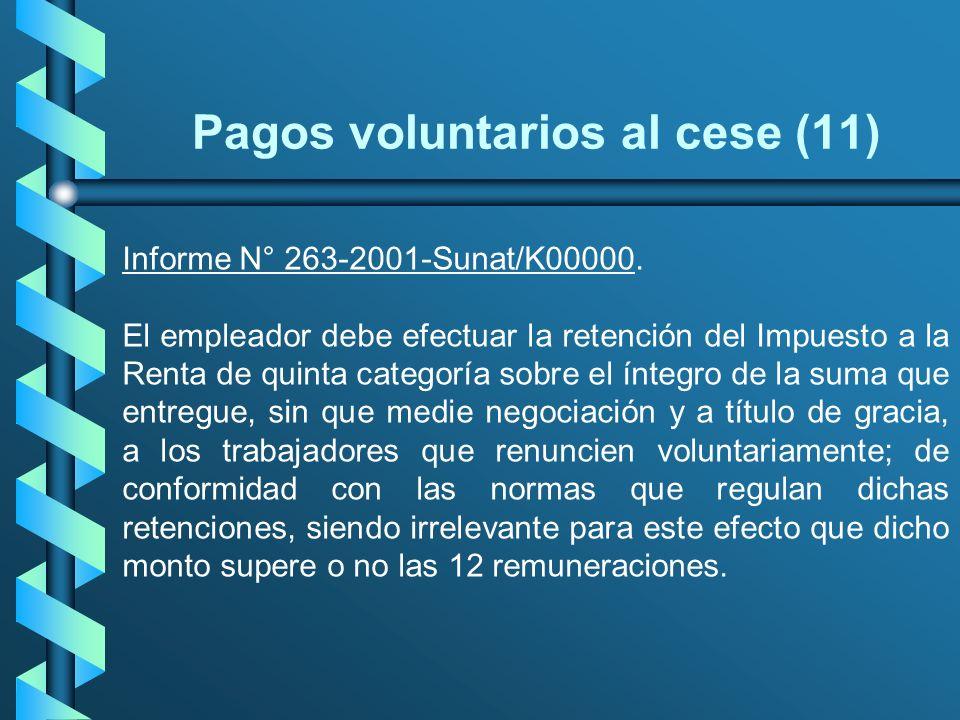 Pagos voluntarios al cese (11) Informe N° 263-2001-Sunat/K00000. El empleador debe efectuar la retención del Impuesto a la Renta de quinta categoría s