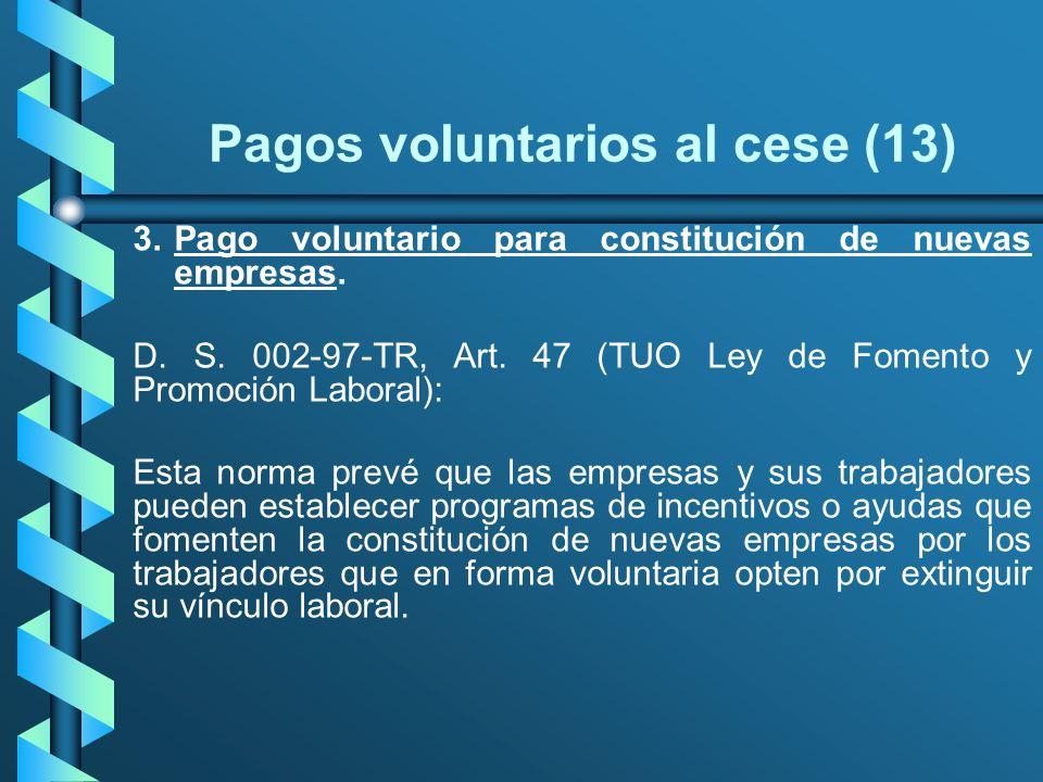 Pagos voluntarios al cese (13) 3.Pago voluntario para constitución de nuevas empresas. D. S. 002-97-TR, Art. 47 (TUO Ley de Fomento y Promoción Labora