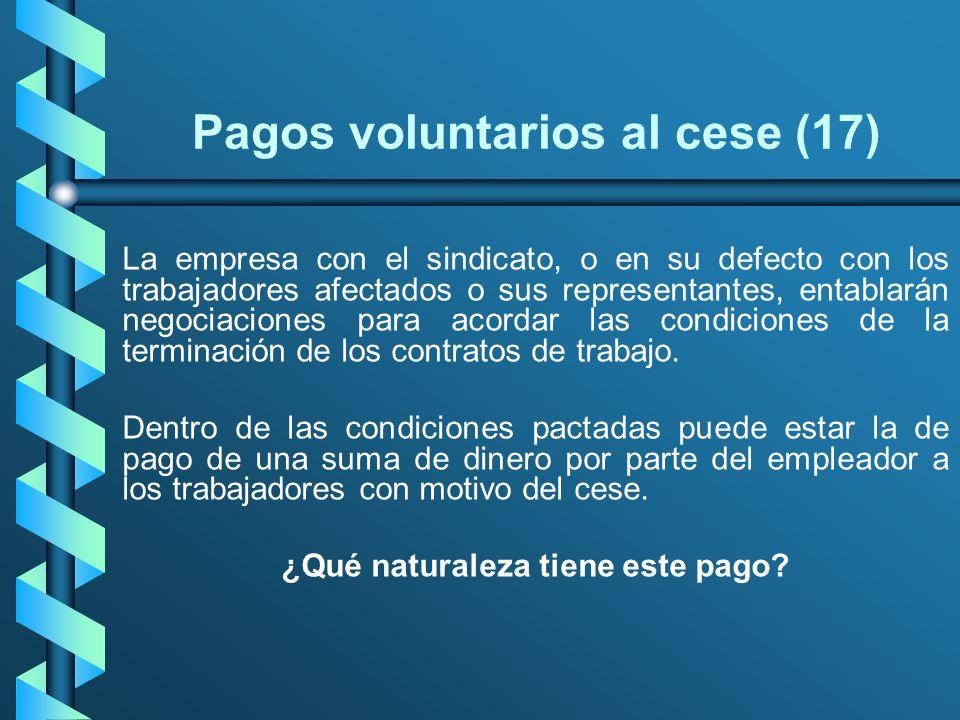 Pagos voluntarios al cese (17) La empresa con el sindicato, o en su defecto con los trabajadores afectados o sus representantes, entablarán negociacio