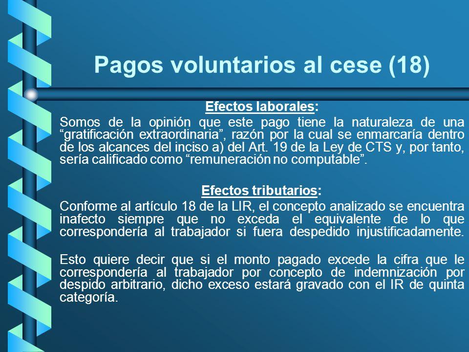 Pagos voluntarios al cese (18) Efectos laborales: Somos de la opinión que este pago tiene la naturaleza de una gratificación extraordinaria, razón por