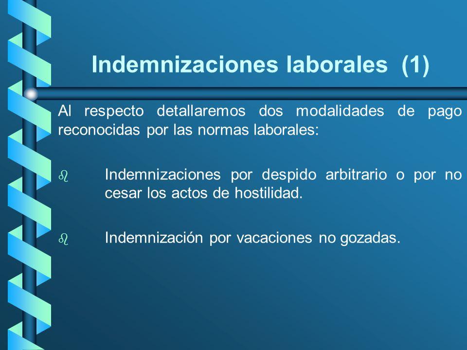 Indemnizaciones laborales (1) Al respecto detallaremos dos modalidades de pago reconocidas por las normas laborales: b b Indemnizaciones por despido a